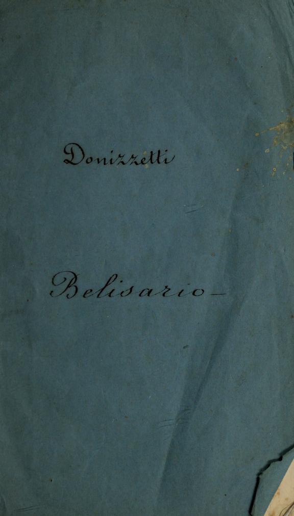 Gaetano, 1797-1848 Donizetti - Belisario; tragedia lirica in tre parti: parte I, Il trionfo, parte II, L'esilio, parte III, La morte