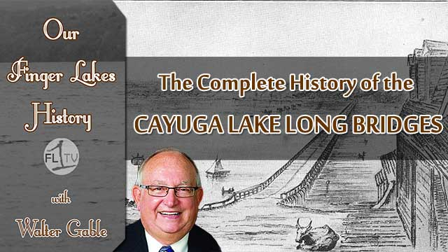OUR FINGER LAKES HISTORY: The Cayuga Lake Long Bridges (podcast)