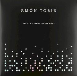 Fear in a Handful of Dust by Amon Tobin