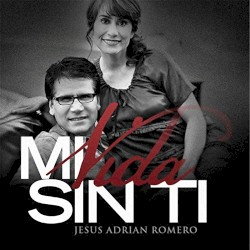 Jesús Adrián Romero - Mi Vida Sin Ti
