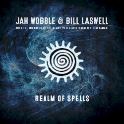 Realm of Spells by Jah Wobble  &   Bill Laswell