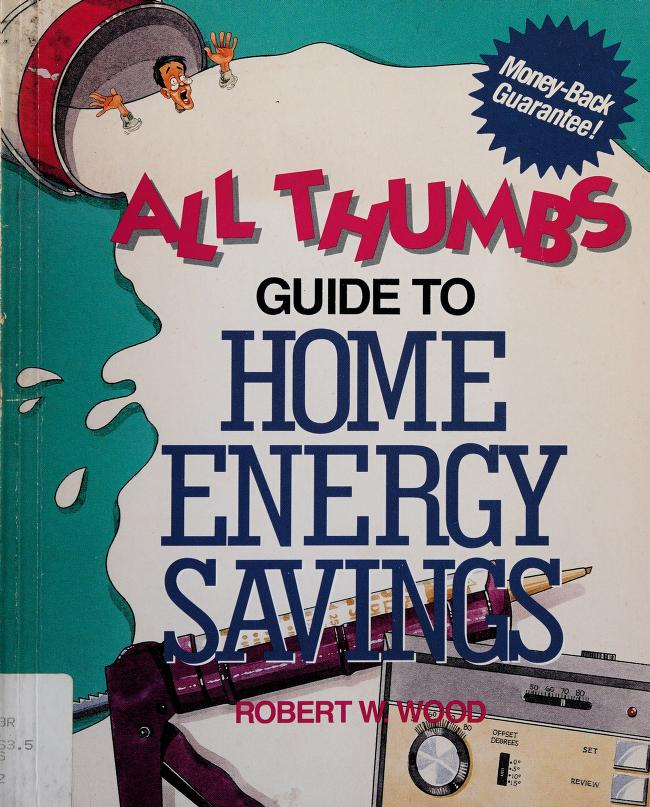 All thumbs guide to home energy savings by Wood, Robert W.