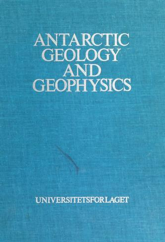 Cover of: Antarctic geology and geophysics | Symposium on Antarctic Geology and Solid Earth Geophysics (1970 Oslo)