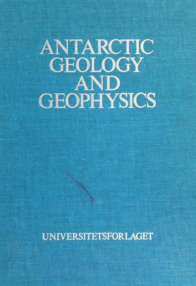 Antarctic geology and geophysics by Symposium on Antarctic Geology and Solid Earth Geophysics (1970 Oslo)