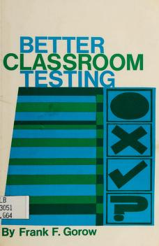 Cover of: Better classroom testing | Frank F. Gorow