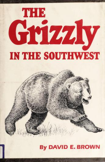 The grizzly in the Southwest by David E. Brown