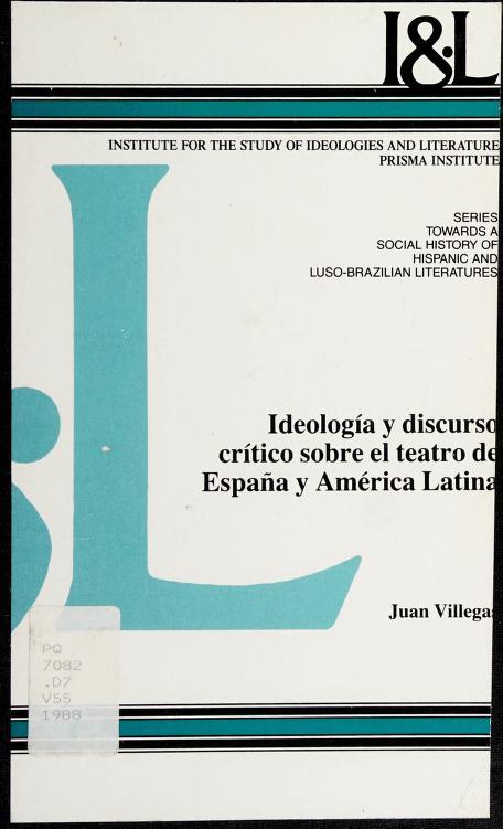 Ideología y discurso crítico sobre el teatro de España y América Latina by Juan Villegas Morales