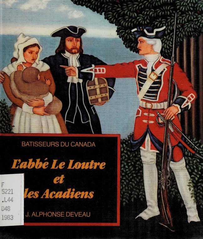L' abbé Le Loutre et les Acadiens by J. Alphonse Deveau