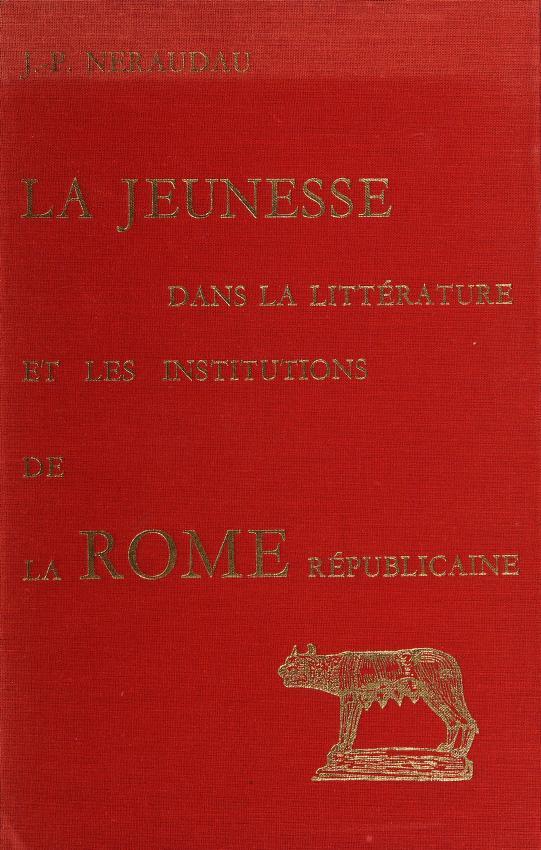 La jeunesse dans la littérature et les institutions de la Rome republicaine by Jean-Pierre Néraudau