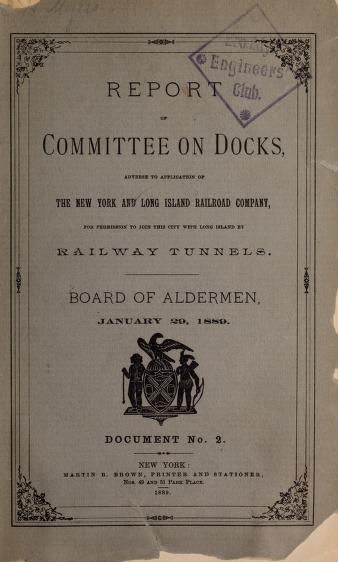 Report of Commitee on Docks, adverse to application of the New York and Long Island Railroad Company, for permission to join this city with Long Island by railway tunnels by New York (N.Y.). Board of Aldermen