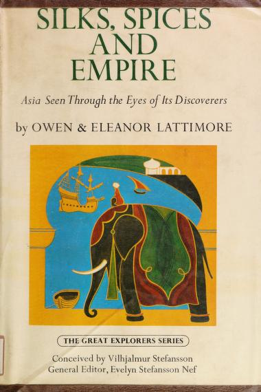 Silks, spices, and empire by Lattimore, Owen