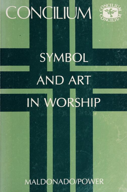 Symbol and art in worship by edited by Luis Maldonado and David Power ; English language editor, Marcus Lefébure.
